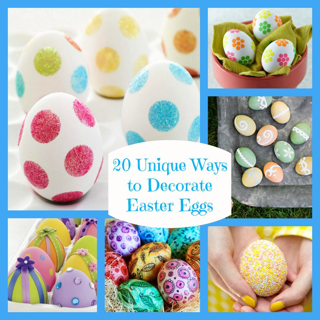 Decorated Easter Eggs: Twenty Unique Ways To Decorate Easter Eggs