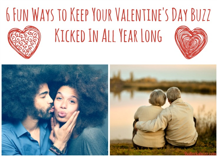 6 Fun Ways to Keep Your Valentine's Day Buzz Kicked In All Year Long