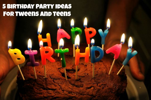 5 Awesome Birthday Party Ideas for Teens and Tweens