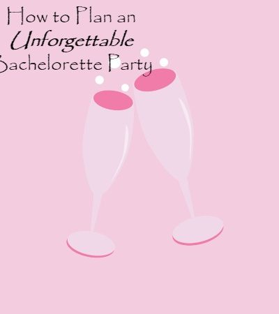 How to Plan an Unforgettable Bachelorette Party