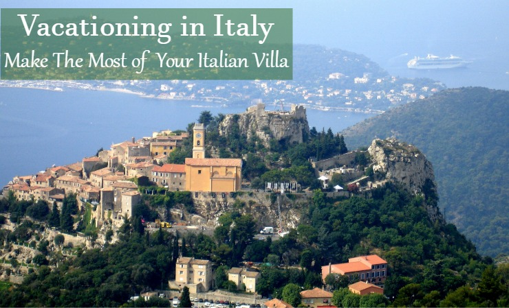 Vacationing in Italy: Make The Most of Your Italian Villa