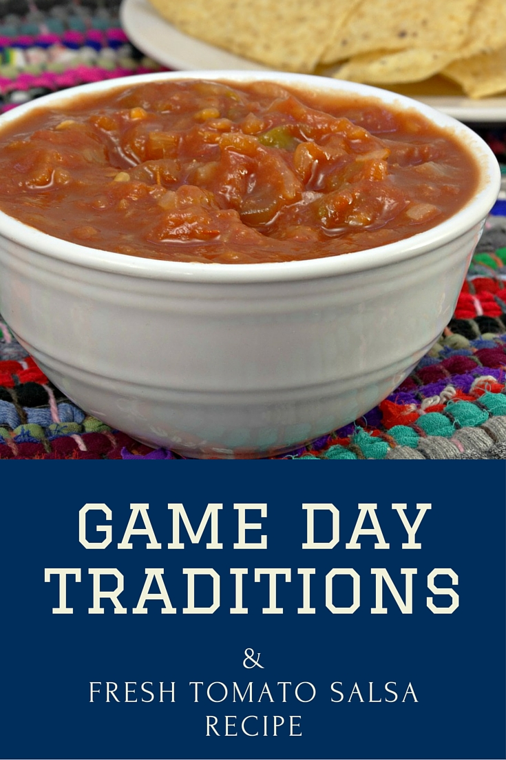 Game Day Traditions plus a Fresh Tomato Salsa Recipe