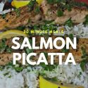 Salmon Picatta – Quick, Easy and Delicious School Night Meal