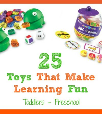 25 Toys That Make Learning Fun – Toddler to Preschool Years