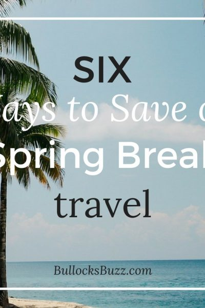 6 Simple Ways to Save on Spring Break Travel #GEFuel17