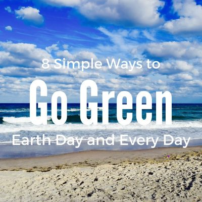 8 Simple Ways to Go Green for Earth Day and Every Day