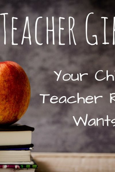 4 Teacher Gifts Your Child's Teacher Really Wants