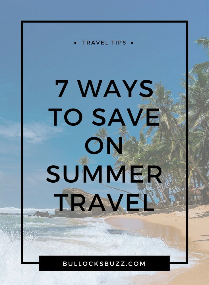 Have a vacation without breaking the bank with these seven simple ways to save on summer travel- from where you stay to the food you put in your mouth.