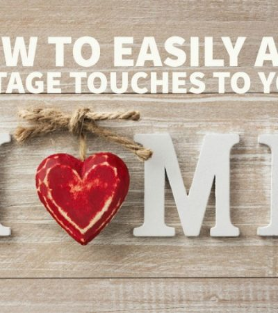 How to Add a Vintage Touch to Your Home – 3 Simple Tips
