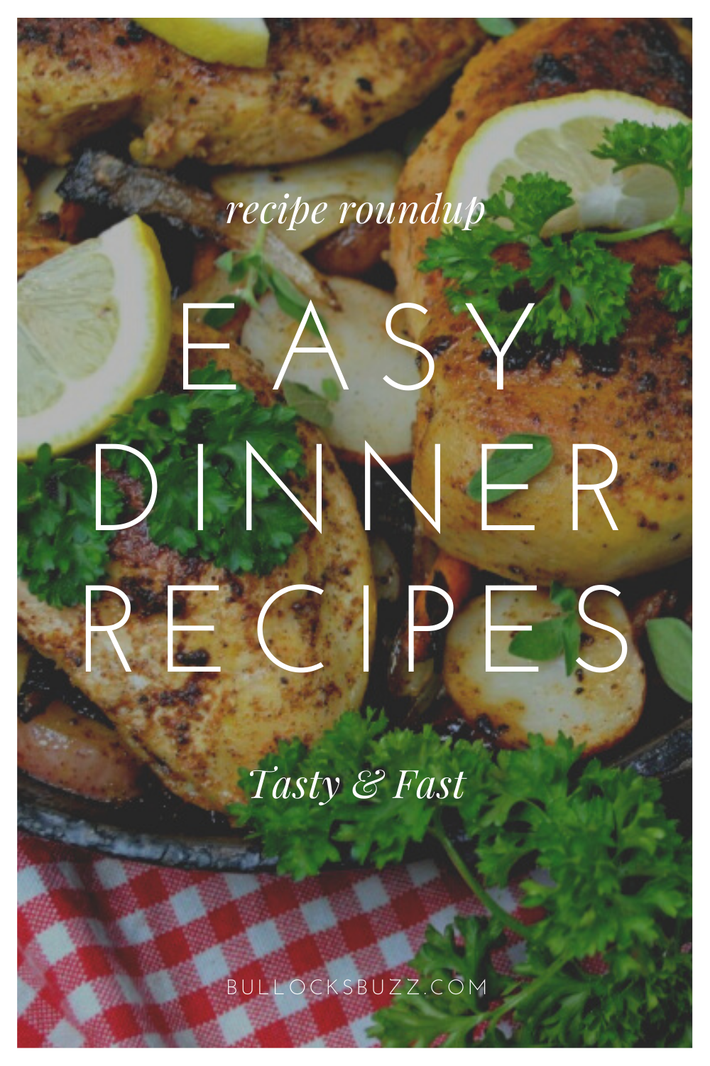 If you're short on time and need to get dinner on the table fast, I'm sure you'll find something perfect in this easy dinner recipe roundup! #bullocksbuzz #recipes #easyrecipes #dinner #reciperoundup